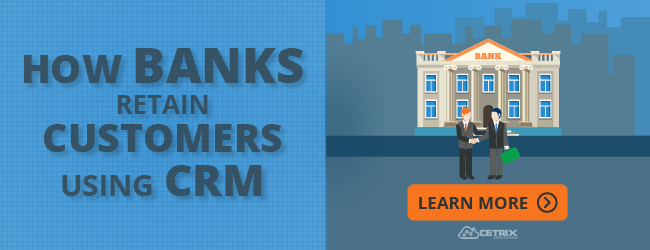 How Banks Retain Customers Using CRM